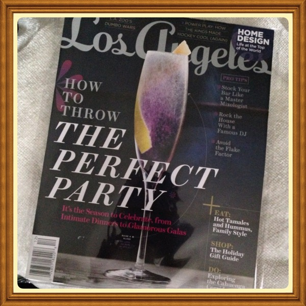 LA Los Angeles Magazine, December 2014  How to Throw The Perfect Party: Intimate Dinners to GlamorousGalas